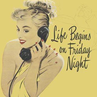 Life-begins-on-Friday-night